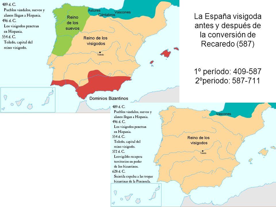 La España visigoda antes y después de la conversión de Recaredo (587) 1º período: 409-587 2ºperiodo: 587-711