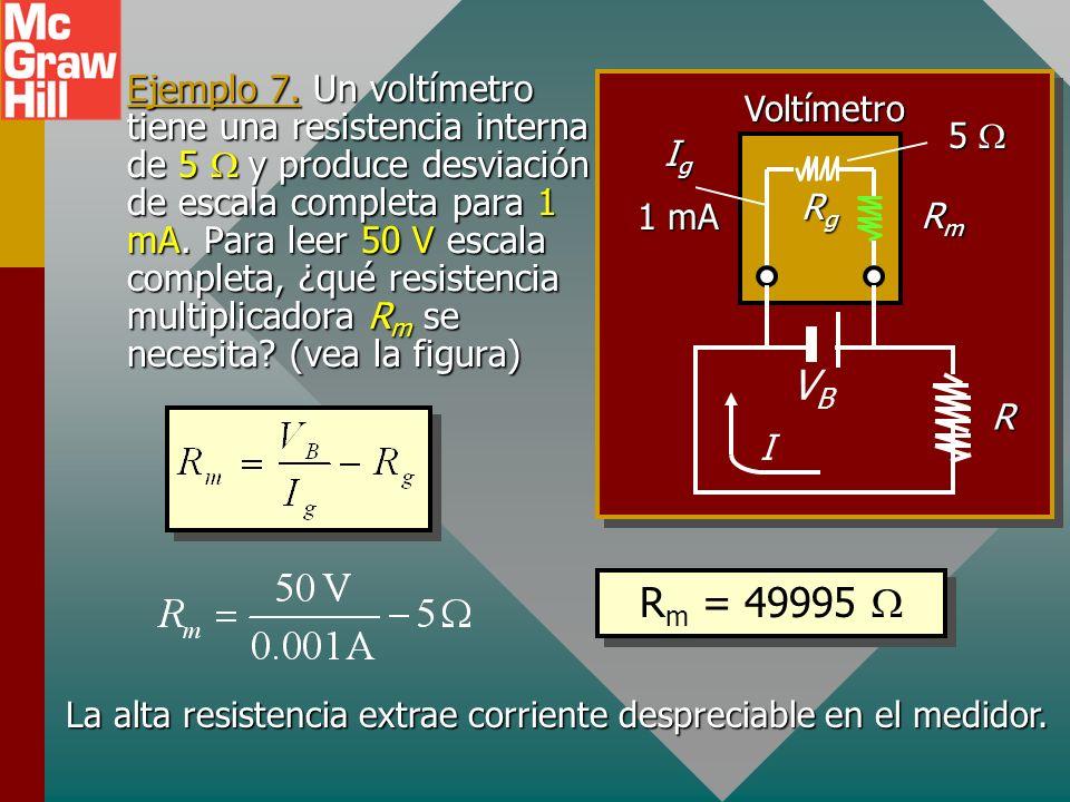 I g R m = V B - I g R g Resistencia multipliadora La corriente I g causa la desviación de escala completa del medidor cuya resistencia es R g. ¿Que R