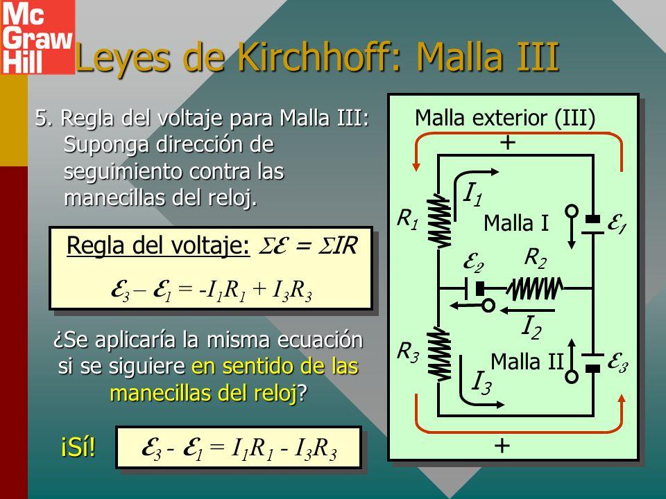 Leyes de Kirchhoff: Malla II 4. Regla del voltaje para Malla II: Suponga dirección de seguimiento positivo contra las manecillas del reloj. Regla del