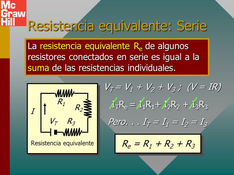 Resistencias en serie Se dice que los resistores están conectados en serie cuando hay una sola trayectoria para la corriente. La corriente I es la mis