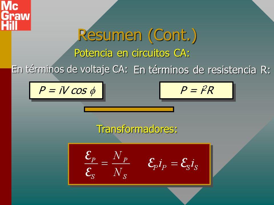En términos de voltaje CA: P = iV cos En términos de resistencia R: P = i 2 R Potencia en circuitos CA: Transformadores:
