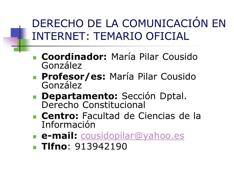DERECHO DE LA COMUNICACIÓN EN INTERNET: TEMARIO OFICIAL Coordinador: María Pilar Cousido González Profesor/es: María Pilar Cousido González Departamen