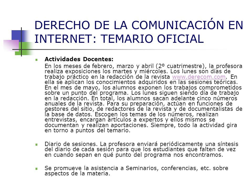 DERECHO DE LA COMUNICACIÓN EN INTERNET: TEMARIO OFICIAL Actividades Docentes: En los meses de febrero, marzo y abril (2º cuatrimestre), la profesora r