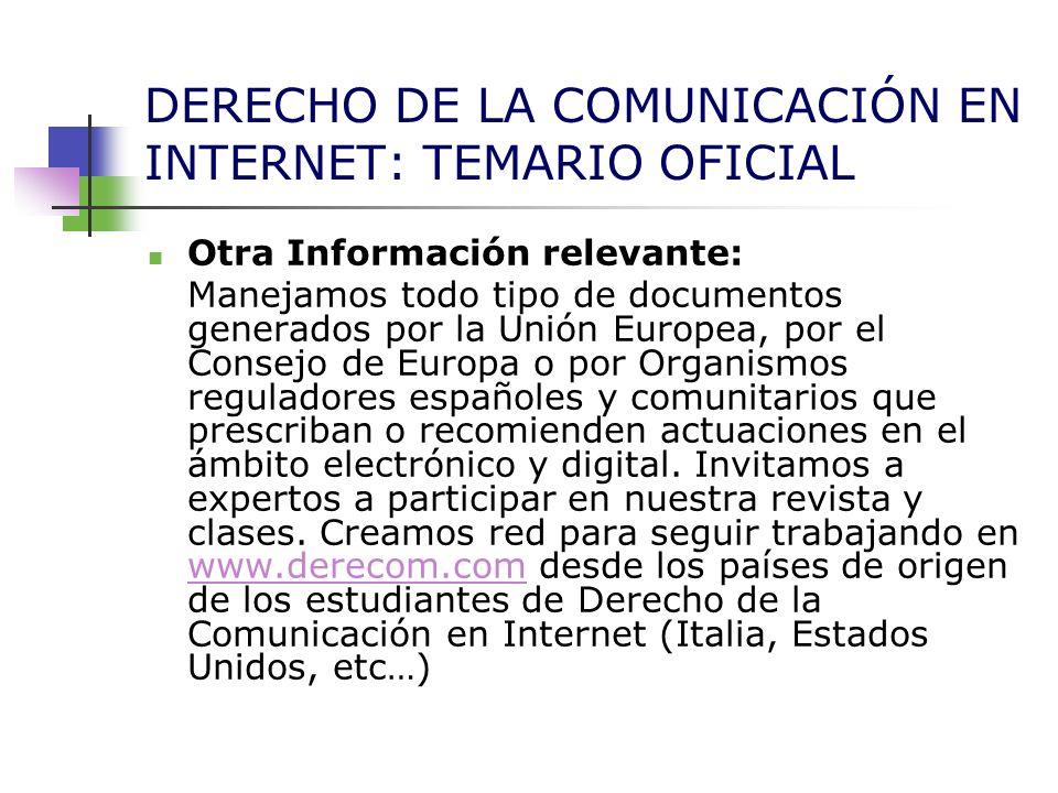 DERECHO DE LA COMUNICACIÓN EN INTERNET: TEMARIO OFICIAL Otra Información relevante: Manejamos todo tipo de documentos generados por la Unión Europea,