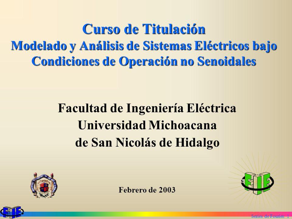 Series de Fourier. 1 Curso de Titulación Modelado y Análisis de Sistemas Eléctricos bajo Condiciones de Operación no Senoidales Facultad de Ingeniería