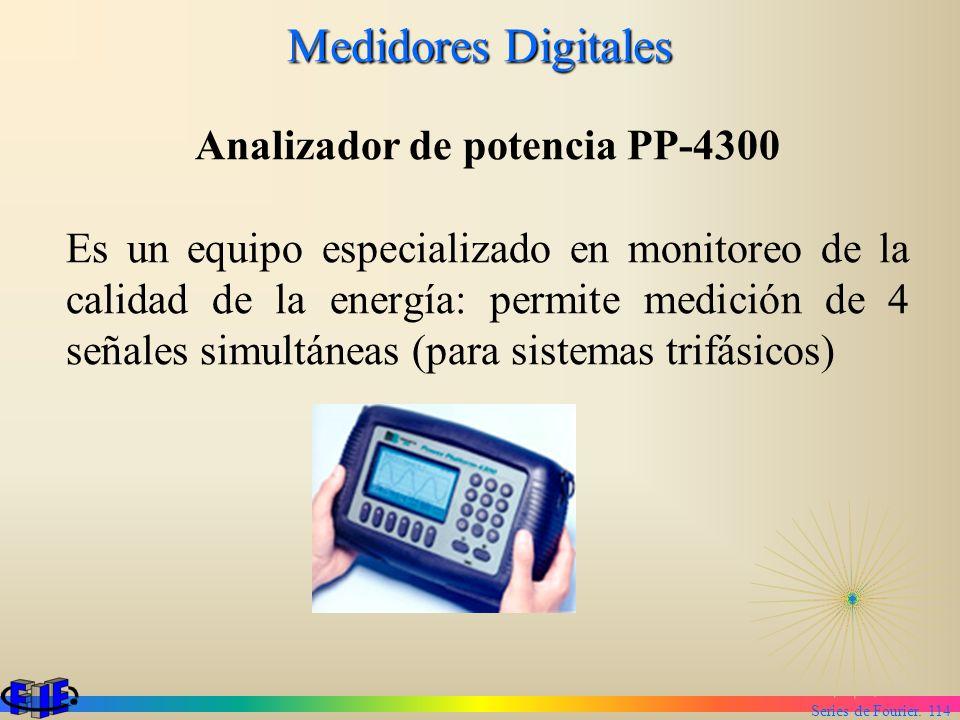 Series de Fourier. 114 Medidores Digitales Analizador de potencia PP-4300 Es un equipo especializado en monitoreo de la calidad de la energía: permite