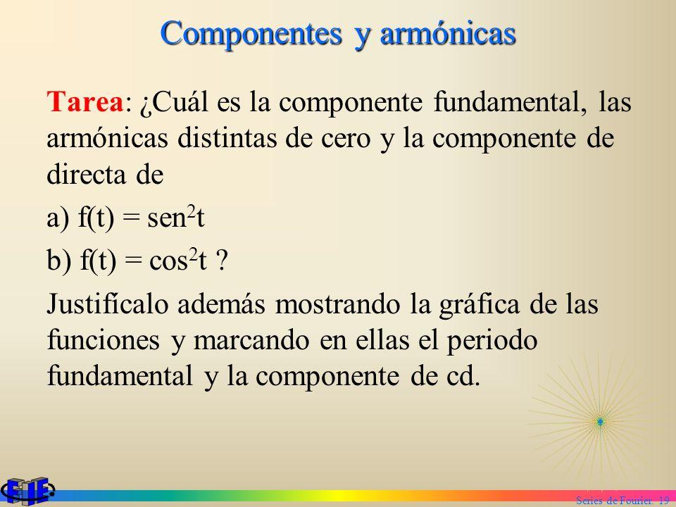 Series de Fourier. 19 Componentes y armónicas Tarea: ¿Cuál es la componente fundamental, las armónicas distintas de cero y la componente de directa de