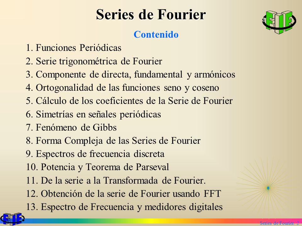 Series de Fourier. 2 Series de Fourier Contenido 1. Funciones Periódicas 2. Serie trigonométrica de Fourier 3. Componente de directa, fundamental y ar