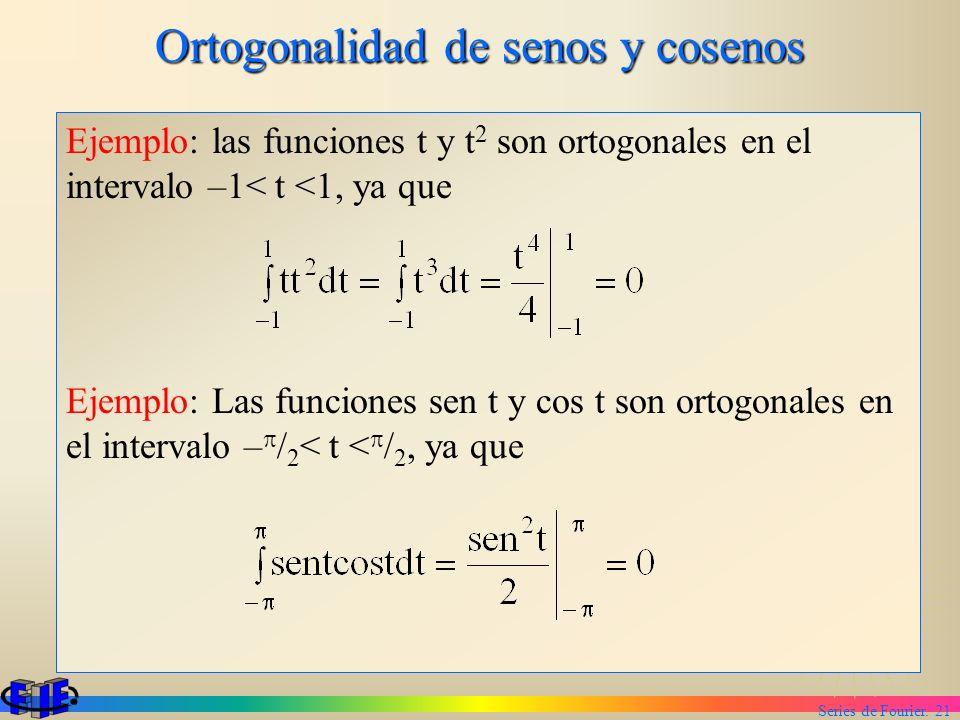 Series de Fourier. 21 Ortogonalidad de senos y cosenos Ejemplo: las funciones t y t 2 son ortogonales en el intervalo –1< t <1, ya que Ejemplo: Las fu