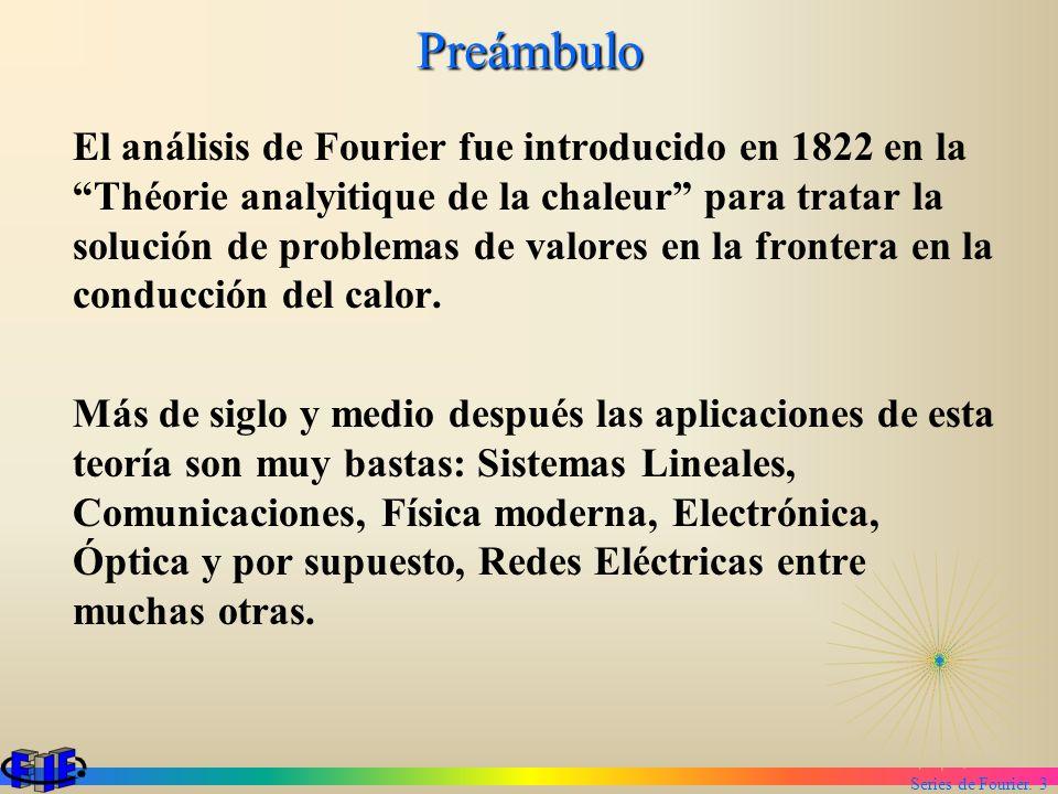 Series de Fourier. 3 Preámbulo El análisis de Fourier fue introducido en 1822 en la Théorie analyitique de la chaleur para tratar la solución de probl