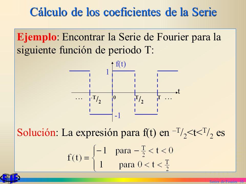 Series de Fourier. 30 Cálculo de los coeficientes de la Serie Ejemplo: Encontrar la Serie de Fourier para la siguiente función de periodo T: Solución: