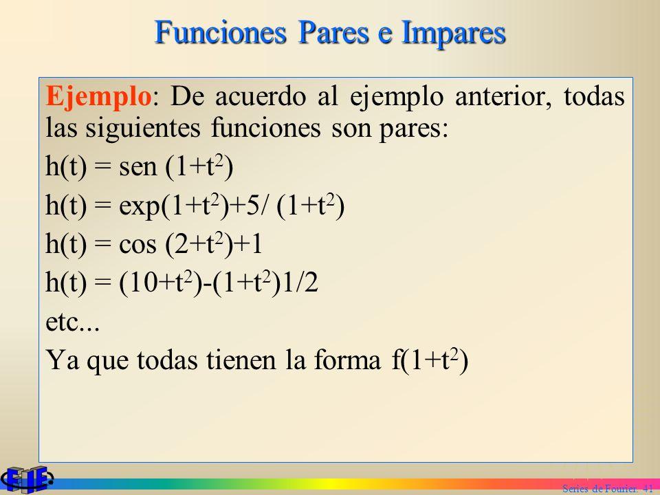 Series de Fourier. 41 Funciones Pares e Impares Ejemplo: De acuerdo al ejemplo anterior, todas las siguientes funciones son pares: h(t) = sen (1+t 2 )