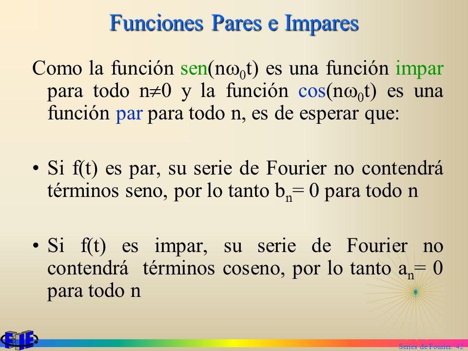 Series de Fourier. 42 Funciones Pares e Impares Como la función sen(n 0 t) es una función impar para todo n 0 y la función cos(n 0 t) es una función p