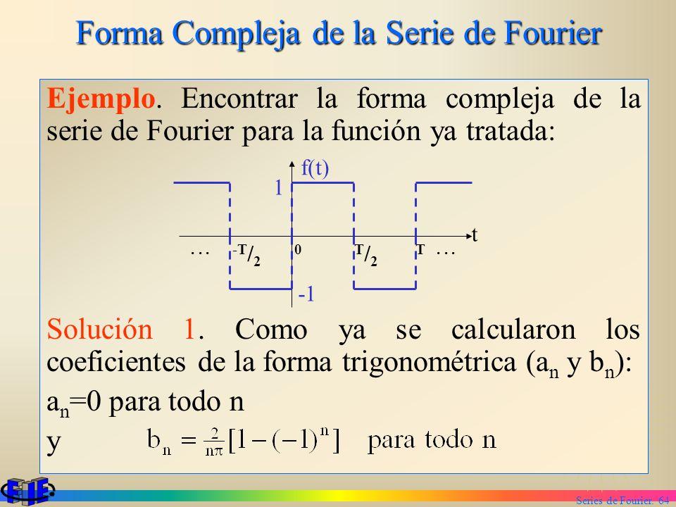 Series de Fourier. 64 Forma Compleja de la Serie de Fourier Ejemplo. Encontrar la forma compleja de la serie de Fourier para la función ya tratada: So