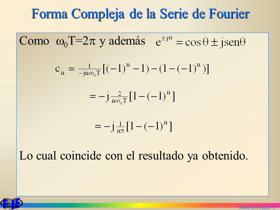 Series de Fourier. 67 Forma Compleja de la Serie de Fourier Como 0 T=2 y además Lo cual coincide con el resultado ya obtenido.