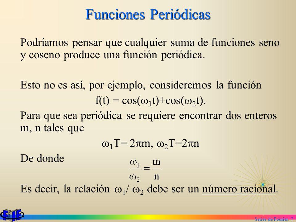 Series de Fourier. 7 Funciones Periódicas Podríamos pensar que cualquier suma de funciones seno y coseno produce una función periódica. Esto no es así
