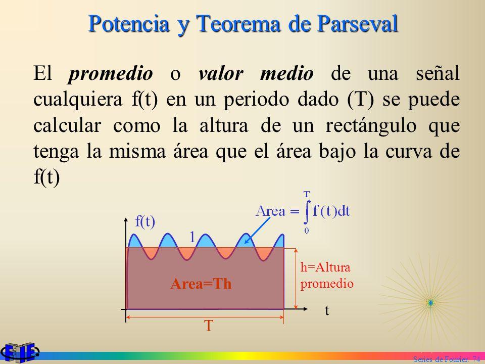 Series de Fourier. 74 Potencia y Teorema de Parseval El promedio o valor medio de una señal cualquiera f(t) en un periodo dado (T) se puede calcular c