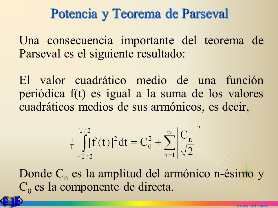 Series de Fourier. 77 Potencia y Teorema de Parseval Una consecuencia importante del teorema de Parseval es el siguiente resultado: El valor cuadrátic
