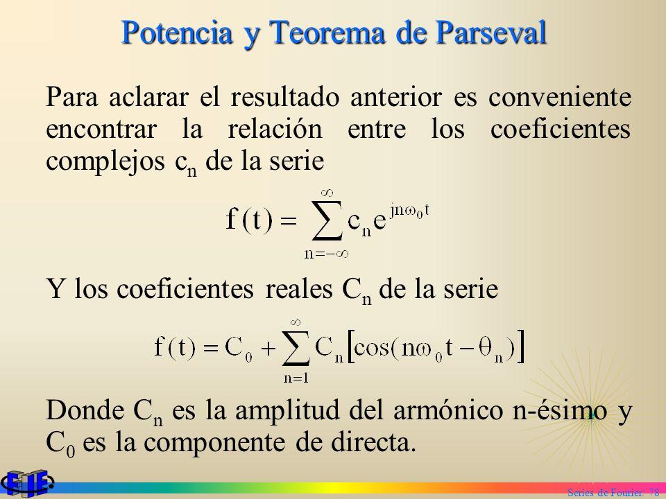 Series de Fourier. 78 Potencia y Teorema de Parseval Para aclarar el resultado anterior es conveniente encontrar la relación entre los coeficientes co