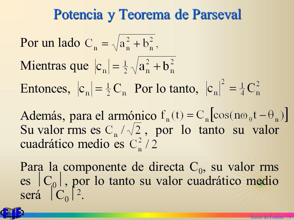 Series de Fourier. 79 Potencia y Teorema de Parseval Por un lado Mientras que Entonces, Por lo tanto, Además, para el armónico Su valor rms es, por lo