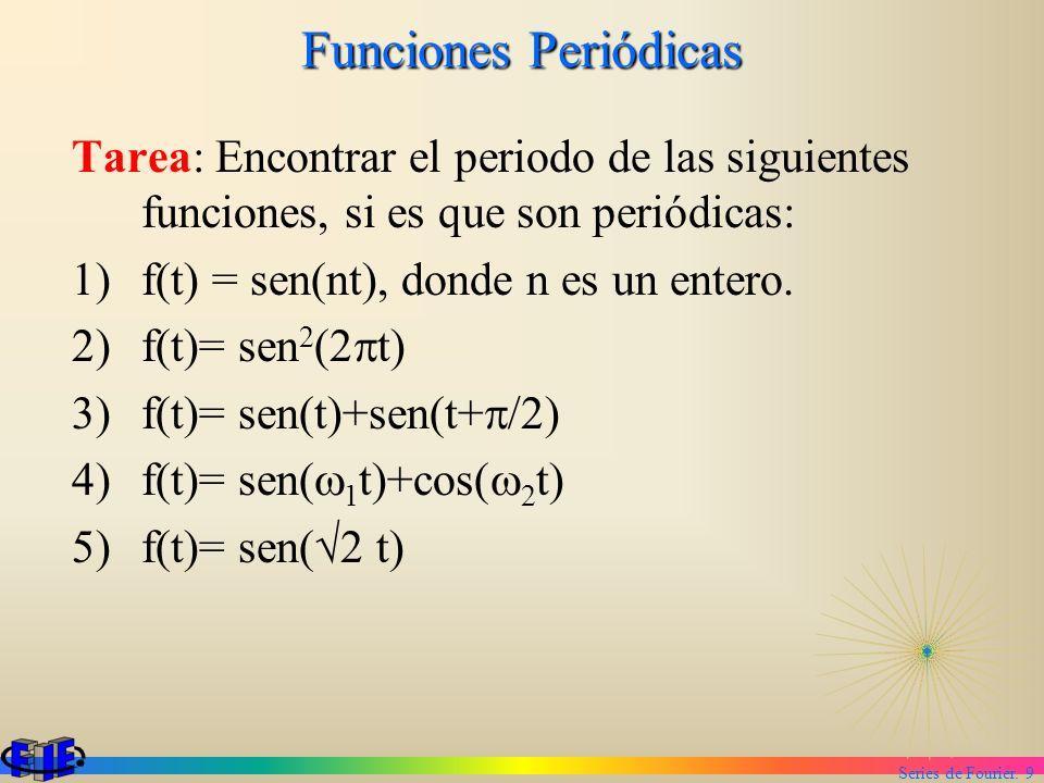 Series de Fourier. 9 Funciones Periódicas Tarea: Encontrar el periodo de las siguientes funciones, si es que son periódicas: 1)f(t) = sen(nt), donde n