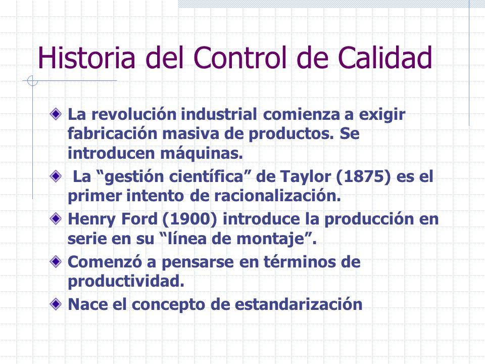 Historia del Control de Calidad La revolución industrial comienza a exigir fabricación masiva de productos. Se introducen máquinas. La gestión científ