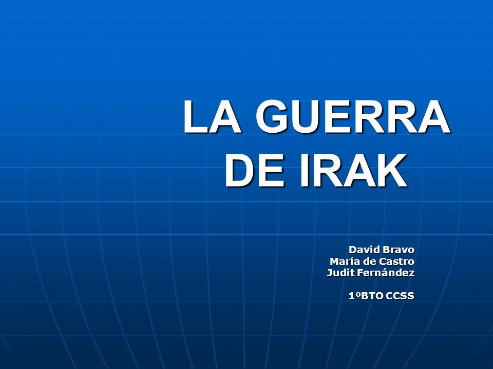 LA GUERRA DE IRAK David Bravo María de Castro Judit Fernández 1ºBTO CCSS