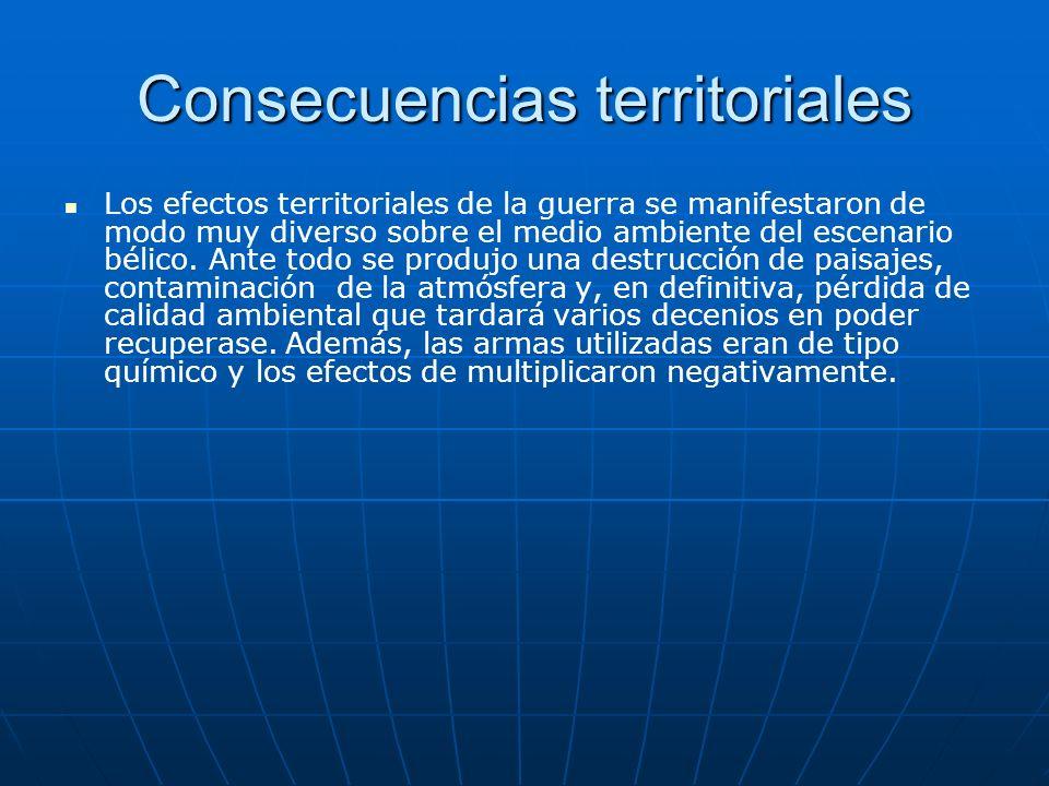 Consecuencias territoriales Los efectos territoriales de la guerra se manifestaron de modo muy diverso sobre el medio ambiente del escenario bélico. A