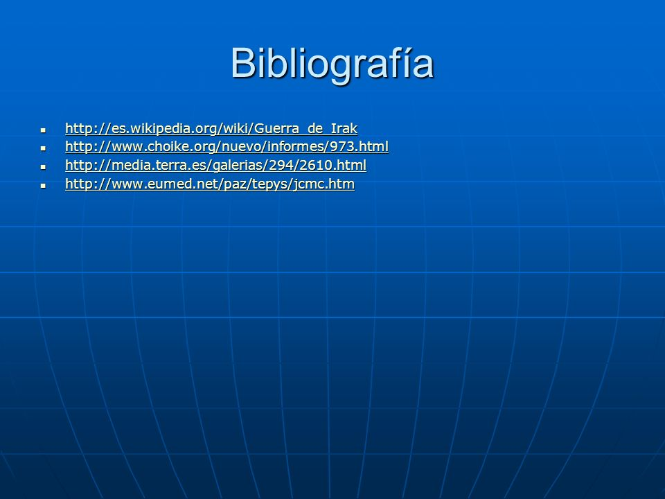 Bibliografía http://es.wikipedia.org/wiki/Guerra_de_Irak http://es.wikipedia.org/wiki/Guerra_de_Irak http://es.wikipedia.org/wiki/Guerra_de_Irak http: