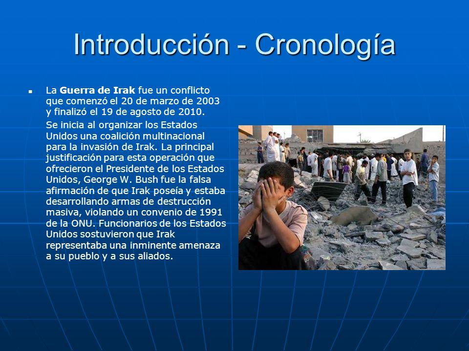 Introducción - Cronología La Guerra de Irak fue un conflicto que comenzó el 20 de marzo de 2003 y finalizó el 19 de agosto de 2010. Se inicia al organ