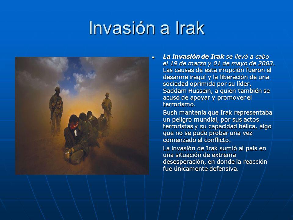 Invasión a Irak La invasión de Irak se llevó a cabo el 19 de marzo y 01 de mayo de 2003. Las causas de esta irrupción fueron el desarme iraquí y la li