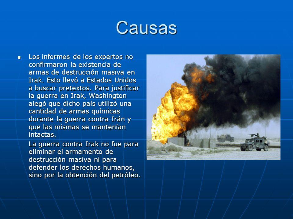 Causas Los informes de los expertos no confirmaron la existencia de armas de destrucción masiva en Irak. Esto llevó a Estados Unidos a buscar pretexto