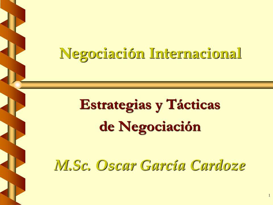 1 Negociación Internacional Estrategias y Tácticas de Negociación M.Sc. Oscar García Cardoze