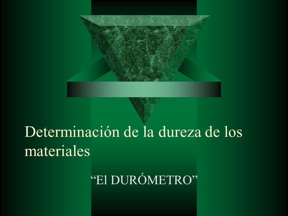 Determinación de la dureza de los materiales El DURÓMETRO