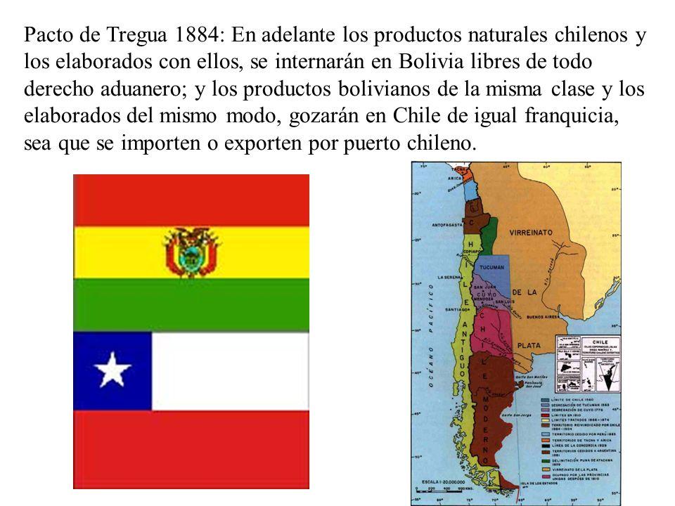 Pacto de Tregua 1884: En adelante los productos naturales chilenos y los elaborados con ellos, se internarán en Bolivia libres de todo derecho aduaner