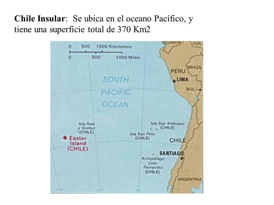Chile Insular: Se ubica en el oceano Pacífico, y tiene una superficie total de 370 Km2