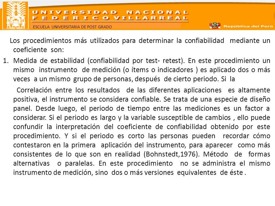 ESCUELA UNIVERSITARIA DE POST GRADO Los procedimientos más utilizados para determinar la confiabilidad mediante un coeficiente son: 1.Medida de estabi