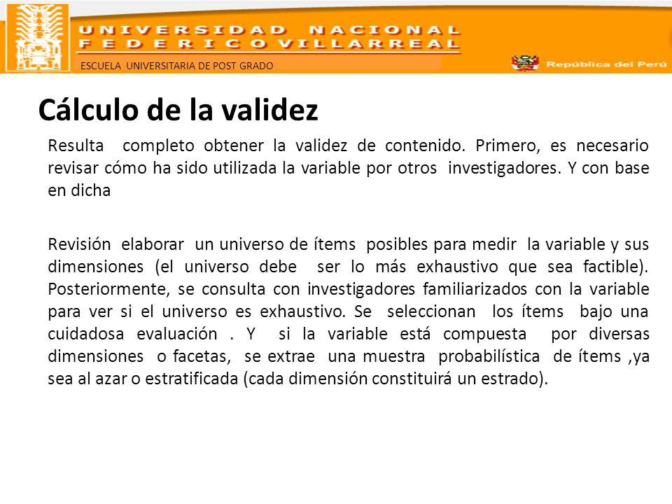 ESCUELA UNIVERSITARIA DE POST GRADO Cálculo de la validez Resulta completo obtener la validez de contenido. Primero, es necesario revisar cómo ha sido