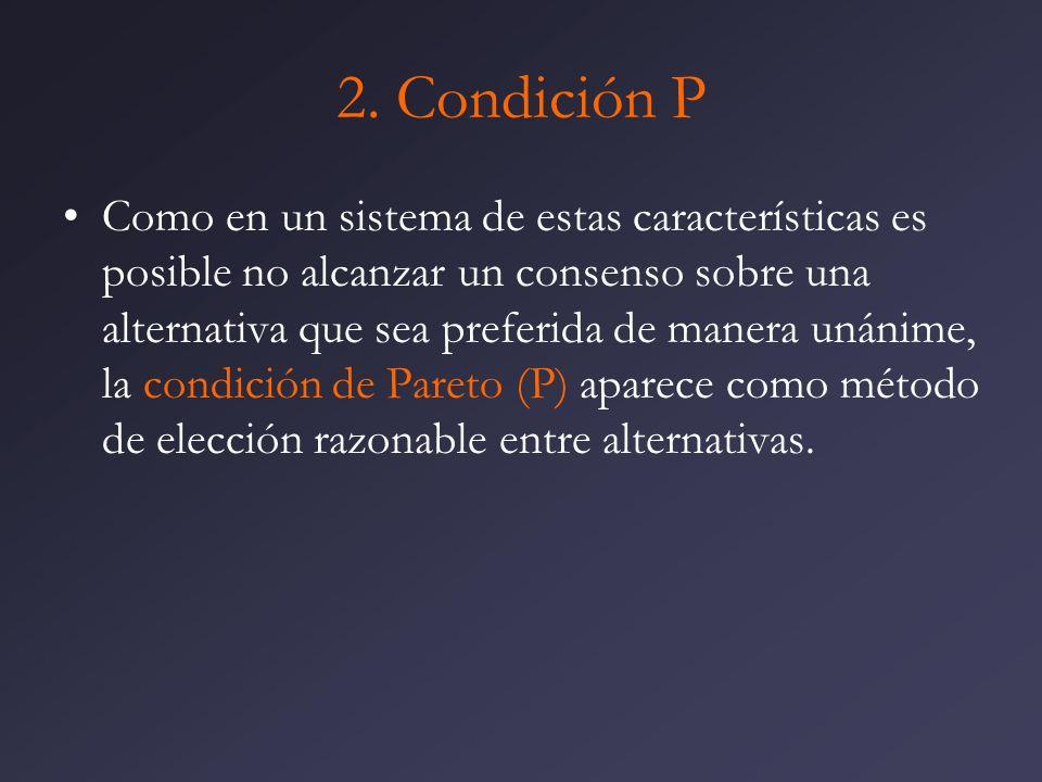 2. Condición P Como en un sistema de estas características es posible no alcanzar un consenso sobre una alternativa que sea preferida de manera unánim