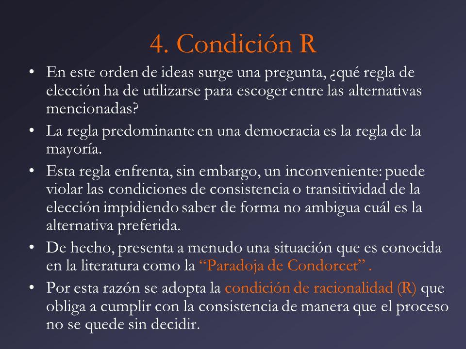 4. Condición R En este orden de ideas surge una pregunta, ¿qué regla de elección ha de utilizarse para escoger entre las alternativas mencionadas? La