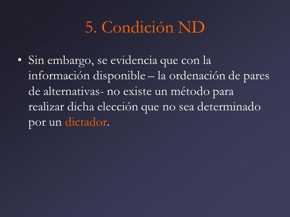 5. Condición ND Sin embargo, se evidencia que con la información disponible – la ordenación de pares de alternativas- no existe un método para realiza