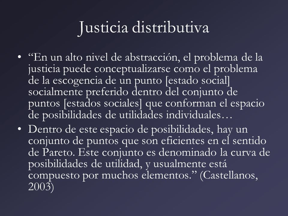 Justicia distributiva En un alto nivel de abstracción, el problema de la justicia puede conceptualizarse como el problema de la escogencia de un punto
