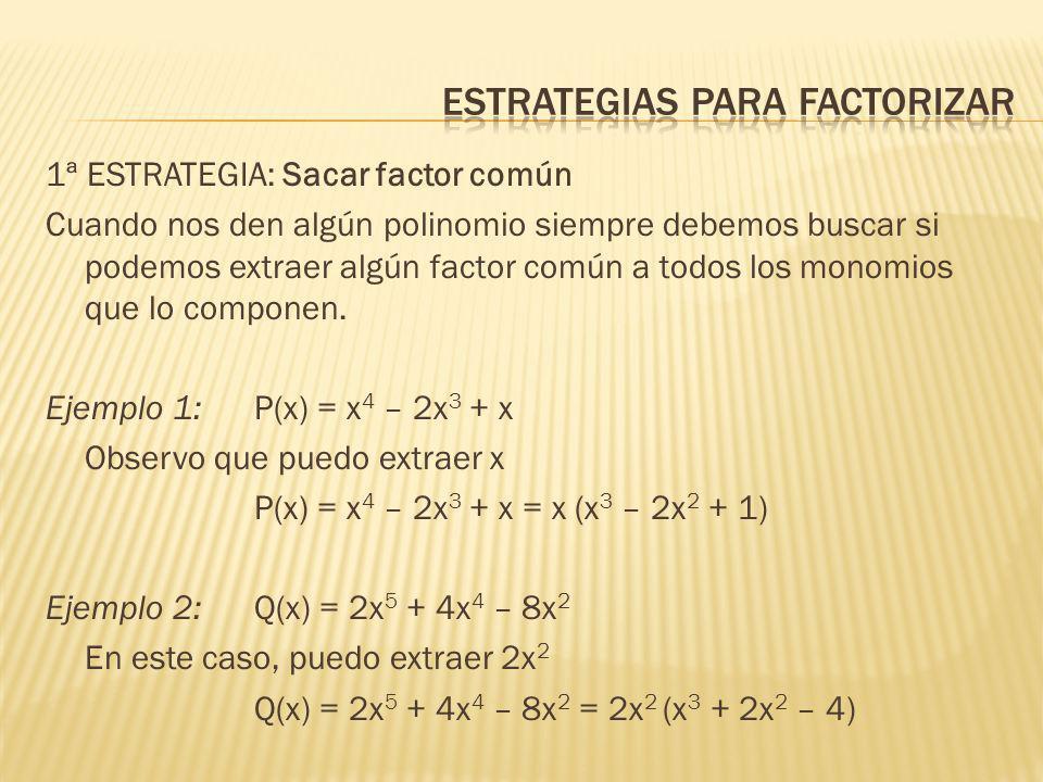 1ª ESTRATEGIA: Sacar factor común Cuando nos den algún polinomio siempre debemos buscar si podemos extraer algún factor común a todos los monomios que