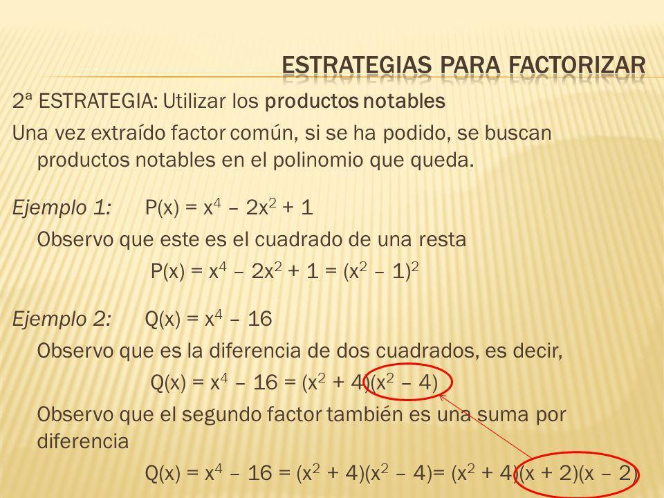 2ª ESTRATEGIA: Utilizar los productos notables Una vez extraído factor común, si se ha podido, se buscan productos notables en el polinomio que queda.