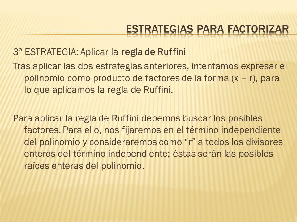 3ª ESTRATEGIA: Aplicar la regla de Ruffini Tras aplicar las dos estrategias anteriores, intentamos expresar el polinomio como producto de factores de