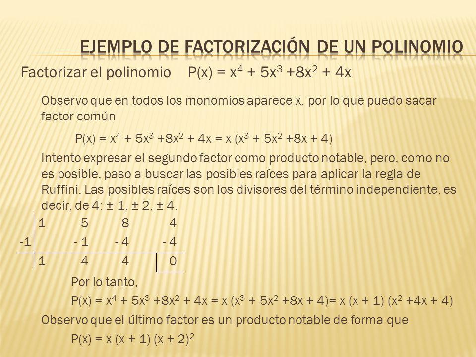 1 5 8 4 -1 - 1- 4- 4 1 4 4 0 Factorizar el polinomio P(x) = x 4 + 5x 3 +8x 2 + 4x Observo que en todos los monomios aparece x, por lo que puedo sacar