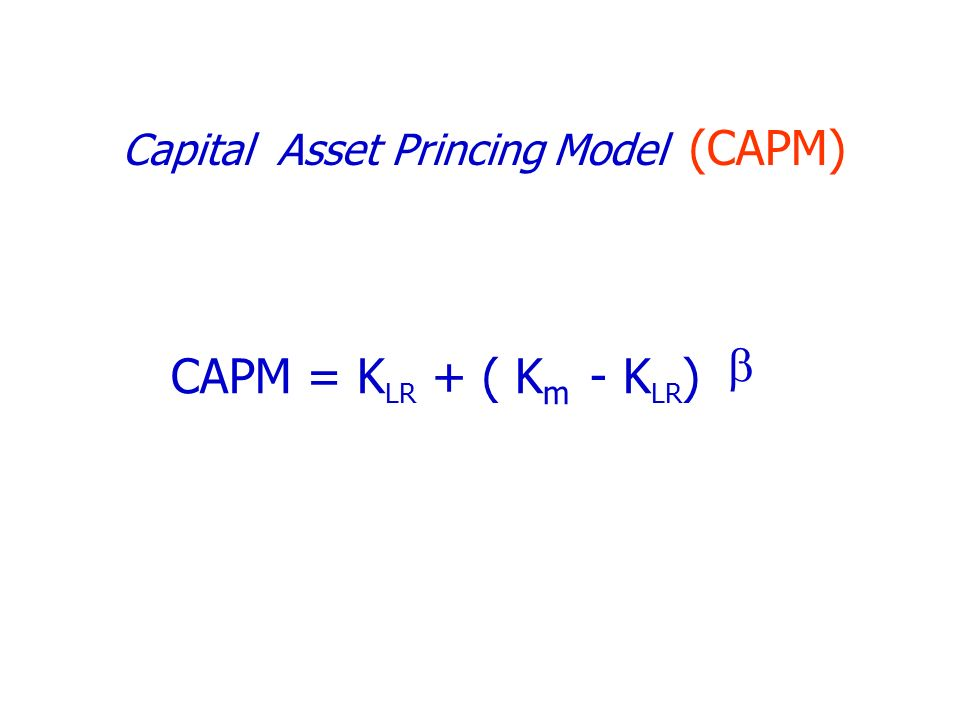 CAPM = K LR + ( K m - K LR ) Capital Asset Princing Model (CAPM)