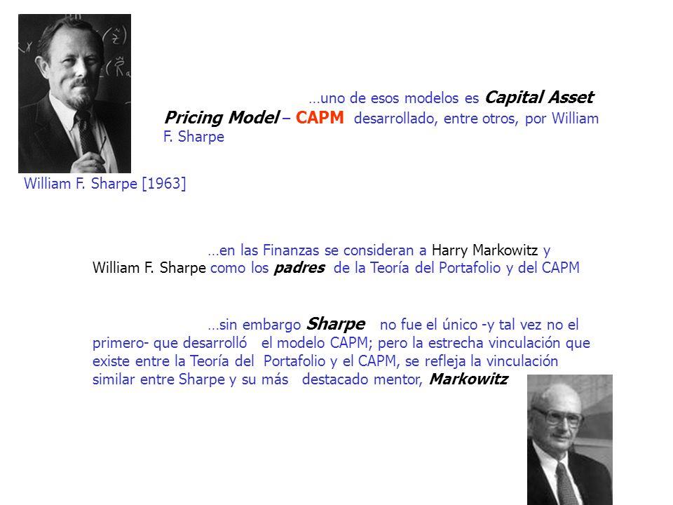 …uno de esos modelos es Capital Asset Pricing Model – CAPM desarrollado, entre otros, por William F. Sharpe …en las Finanzas se consideran a Harry Mar