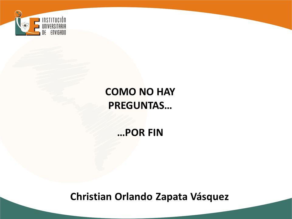 COMO NO HAY PREGUNTAS… …POR FIN Christian Orlando Zapata Vásquez