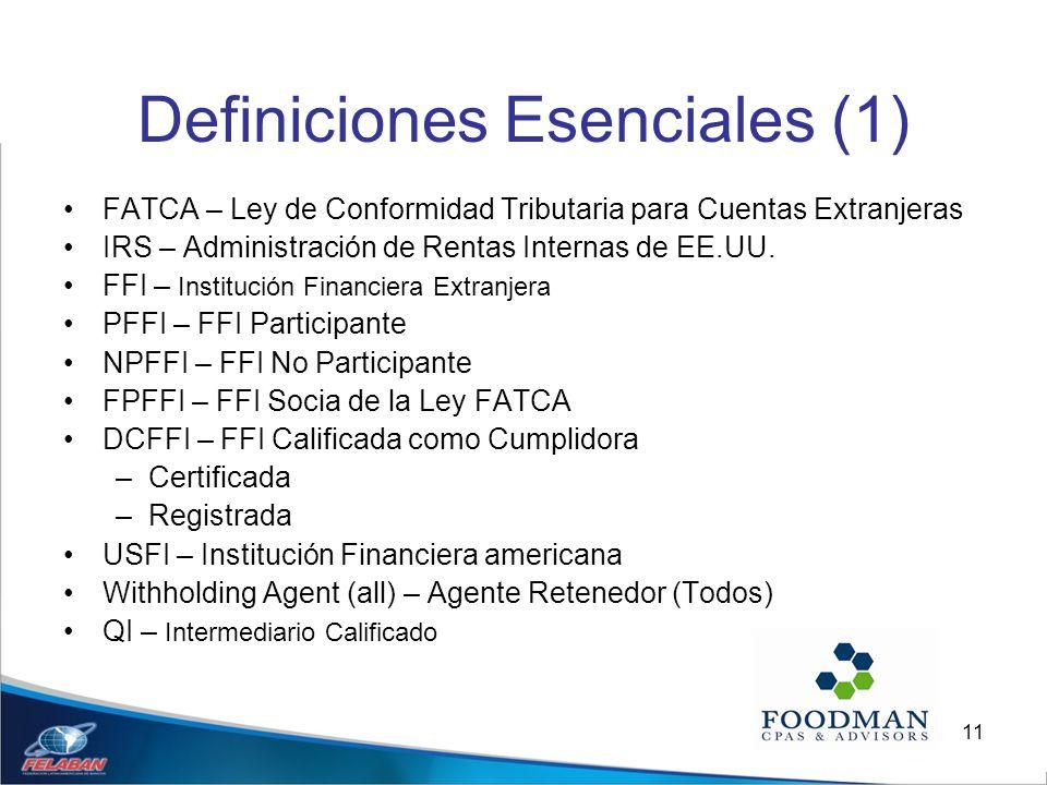 11 Definiciones Esenciales (1) FATCA – Ley de Conformidad Tributaria para Cuentas Extranjeras IRS – Administración de Rentas Internas de EE.UU. FFI –